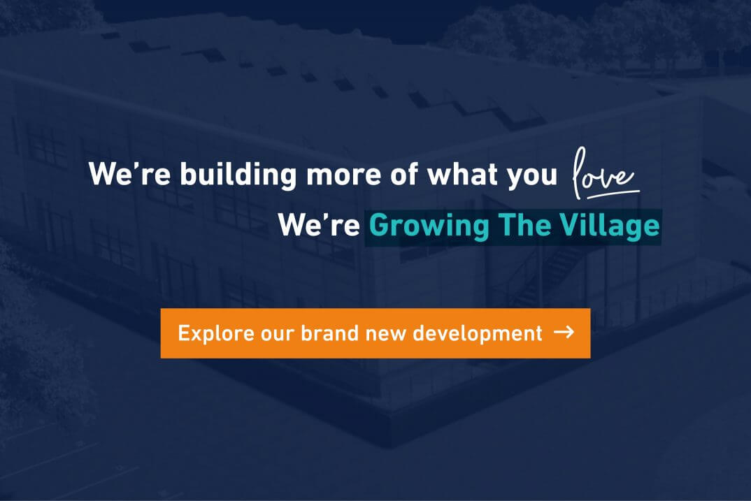 We're Growing The Village - see our new development